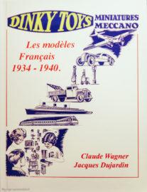 Livre Dinky Toys - Les modèles Français 1934 - 1940 de C.Wagner
